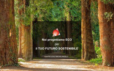Noi progettiamo ECO per il TUO FUTURO SOSTENIBILE